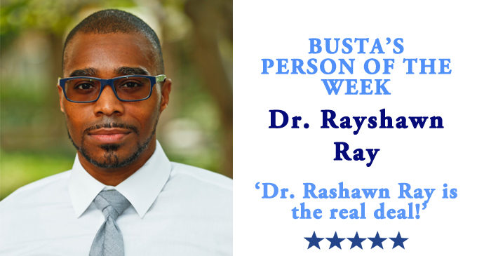 Busta's Person of the Week: Dr. Rashawn Ray is the real deal!