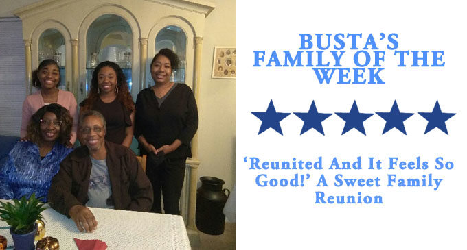 Busta's Family of the Week: 'Reunited and it feels so good!' A sweet family reunion