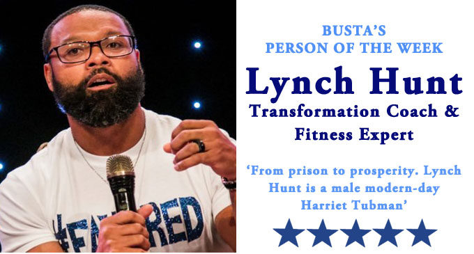 Busta's Person of the Week: From prison to prosperity. Lynch Hunt is a male modern-day Harriet Tubman