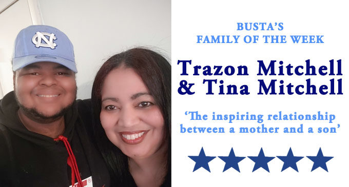 Busta's Family of the Week: The inspiring relationship  between a mother and a son