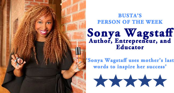 Busta's Person of the Week:  Sonya Wagstaff uses mother's last words to inspire her success